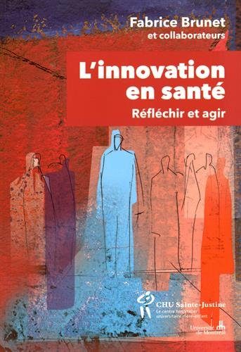 L'innovation en santé : Réfléchir et agir pour la populatioin par Fabrice Brunet