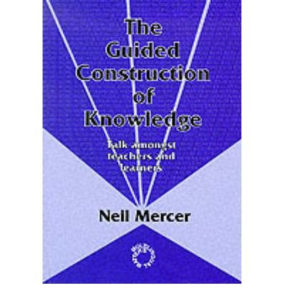 [(The Guided Construction of Knowledge: Talk Among Teachers and Learners)] [Author: Neil Mercer] published on (April, 1995)