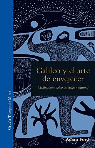 Galileo y el arte de envejecer (Tiempo de Mirar n 6)