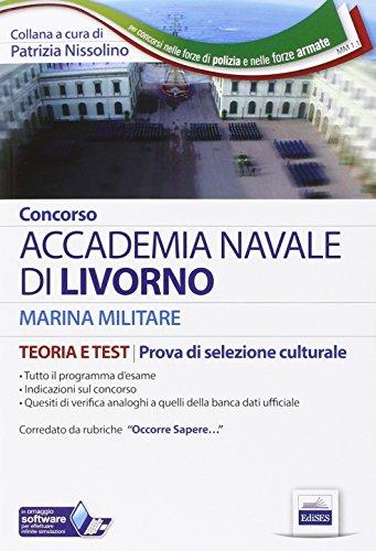 Concorso Accademia Navale di Livorno. Marina militare. Teoria e test per la prove di selezione culturale... con software di simulazione
