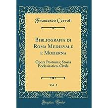 Bibliografia di Roma Medievale e Moderna, Vol. 1: Opera Postuma; Storia Ecclesiastico-Civile (Classic Reprint)