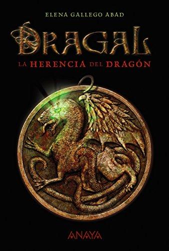 Dragal I: La herencia del dragón (Literatura Juvenil (A Partir De 12 Años) - Narrativa Juvenil) por Elena Gallego Abad
