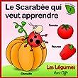Apprendre le Fran�ais: Les L�gumes (Le scarab�e qui veut apprendre t. 2)