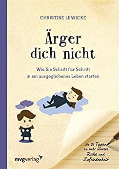 Ärgere dich nicht: Wie Sie Schritt für Schritt in ein ausgeglichenes Leben starten (German Edition) by [Lewicki, Christine]