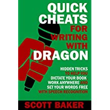 Quick Cheats for Writing With Dragon: Hidden Tricks to Help You Dictate Your Book, Work Anywhere and Set Your Words Free with Speech Recognition (Dictation Mastery for PC and Mac) (English Edition)