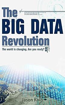 The Big Data Revolution (English Edition) von [Kolb, Jason, Kolb, Jeremy]