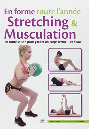 En forme toute l'année : Stretching & musculation en toute saison pour garder un corps ferme et beau
