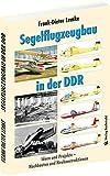 Segelflugzeugbau in der DDR: Ideen und Projekte ? Nachbauten und Neukonstruktionen - Frank-Dieter Lemke