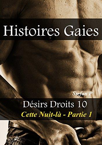 Couverture du livre Histoires Gaies: Désirs Droits 10 - Cette Nuit-là - Partie 1