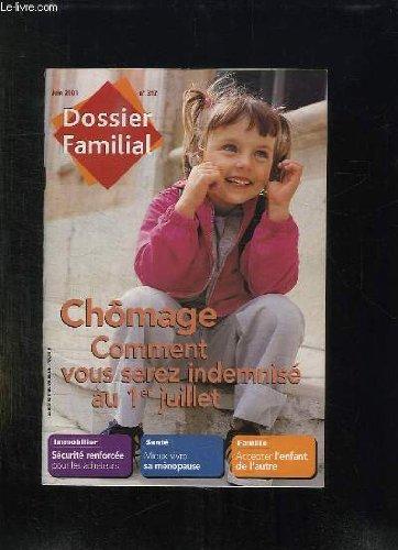 DOSSIER FAMILIAL N° 317 JUIN 2001. CHOMAGE COMMENT VOUS SEREZ INDEMNISE AU 1 JUILLET. IMMOBILIER SECURITE RENFORCEE POUR LES ACHETEURS... par COLLECTIF.