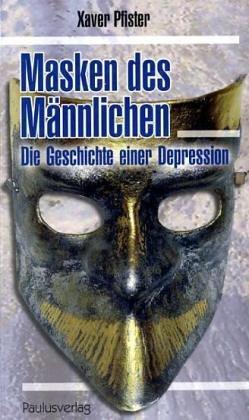 Masken des Männlichen: Die Geschichte einer (Männliche Masken)