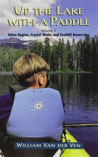 Up the Lake With a Paddle - Canoe and Kayak Guide - Tahoe Region, Crystal Basin, and Foothill Reservoirs 1st edition by William Van Der Ven (2001) Paperback