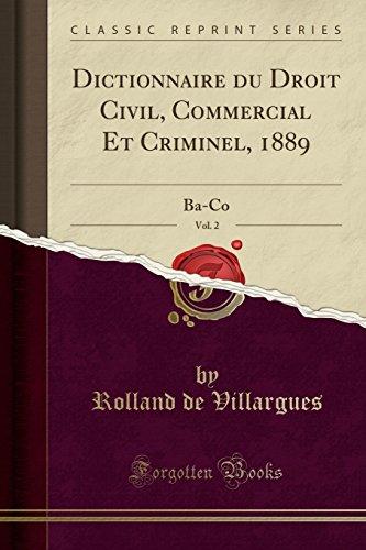 Dictionnaire Du Droit Civil, Commercial Et Criminel, 1889, Vol. 2: Ba-Co (Classic Reprint)
