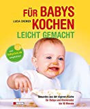 Für Babys kochen - leicht gemacht: überarbeitete Ausgabe 2015: Gesundes aus der eigenen Küche für Babys und Kleinkinder bis 18 Monate