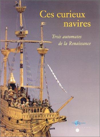 Ces curieux navires: Trois automates de la Renaissance