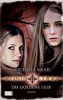 Bloodlines: Die goldene Lilie von [Mead, Richelle]