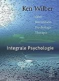 Integrale Psychologie: Geist-Bewußtsein-Psychologie-Therapie