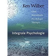 Integrale Psychologie: Geist-Bewußtsein-Psychologie-Therapie