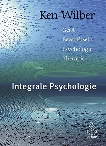 Integrale Psychologie: Geist-Bewußtsein-Psychologie-Therapie (Ken Wilber Bücher)