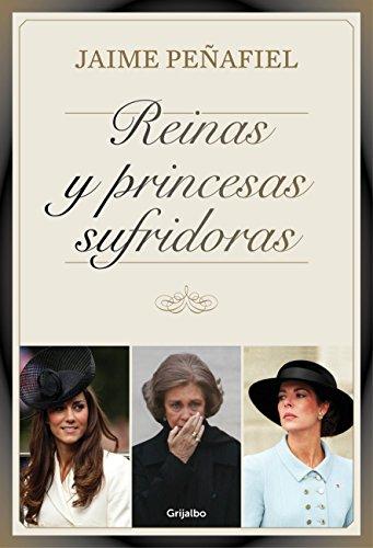 Reinas y princesas sufridoras por Jaime Peñafiel