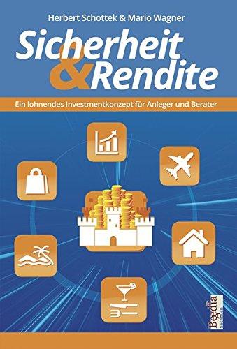 Sicherheit und Rendite: Ein lohnendes Investmentkonzept für Anleger und Berater (Begedia Sachbuch)