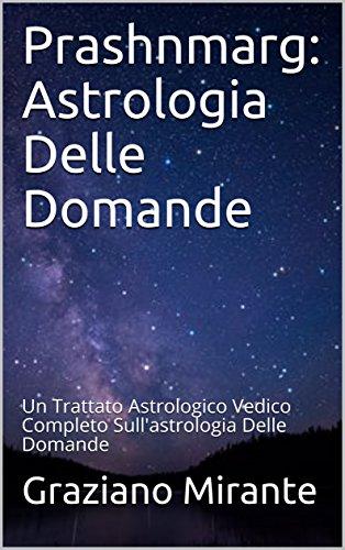 Prashnmarg: astrologia delle domande: un trattato astrologico vedico completo sull'astrologia delle domande
