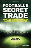 Football's Secret Trade: How the Player Transfer Market was Hijacked (Bloomberg, Band 1)
