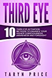 Third Eye: 10 Third Eye Activation Methods to Enhance Your Higher Consciousness, Awareness and Foresight (Higher Consciousness, Clairvoyance)