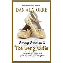 The Long Cutie: funny things I learned from my preschool daughter (Savvy Stories Book 3)