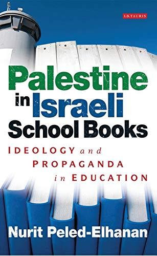 Palestine in Israeli School Books: Ideology and Propaganda in Education por Nurit Peled-Elhanan