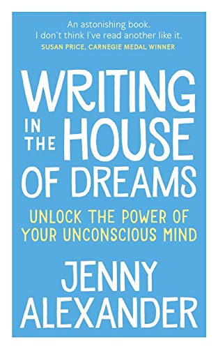 Writing in The House of Dreams: Unlock The Power of Your Unconscious Mind