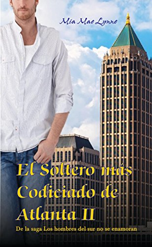 El Soltero mas Codicado de Atlanta II (Los hombres del sur no se enamoran nº 2) por Mia Mae Lynne