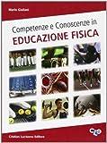 Competenze e conoscenze in educazione fisica. Per le Scuole superiori