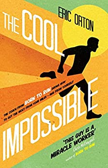 The Cool Impossible: The coach from Born to Run shows how to get the most from your miles - and from yourself by [Orton, Eric, O'Brien, Rich]