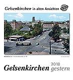 Gelsenkirchen gestern 2018: Gelsenkirchen in alten...