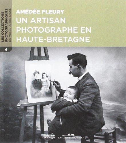 Amédée Fleury : Un artisan photographe en Haute-Bretagne