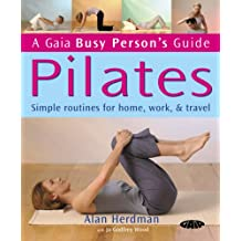 Pilates: Simple Routines for Home, Work and Travel (Busy Person's Guide)