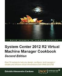 System Center 2012 R2 Virtual Machine Manager Cookbook by Edvaldo Alessandro Cardoso (2014-06-25)