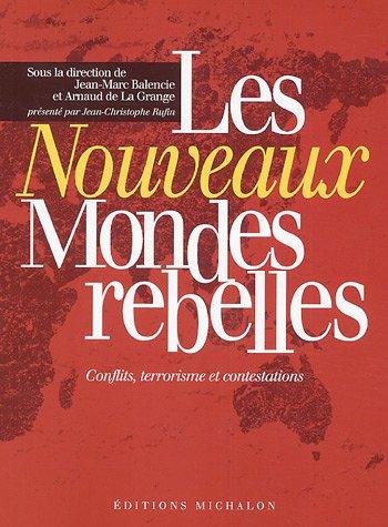 Les nouveaux mondes rebelles : Conflits, contestations, terrorismes