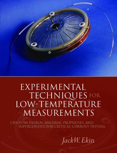 Experimental Techniques for Low-Temperature Measurements: Cryostat Design, Material Properties and Superconductor Critical-Current Testing (English Edition)