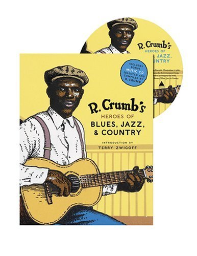[(R. Crumb's Heroes of Blues, Jazz, and Country)] [ Illustrated by Robert Crumb, Contributions by Steven Colt, Contributions by David A. Jasen, Contributions by Richard Nevins, Introduction by Terry Zwigoff ] [November, 2006]