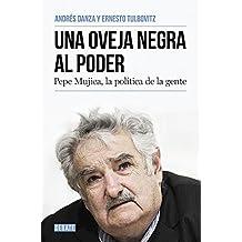 Una Oveja Negra Al Poder. Pepe Mujica, La Polatica de La Gente/A Black Sheep in Power: Pepe Mujica, a Different Kind of Politician