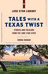 Tales with a Texas Twist: Original Stories And Enduring Folklore From The Lone Star State (Lone Star Library)