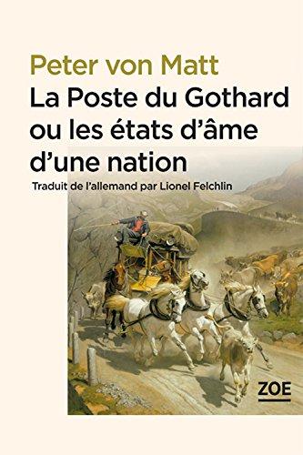 La Poste du Gothard ou les états d'âme d'une nation: Promenades dans la Suisse littéraire et politique par Peter VON MATT