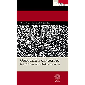 Orgoglio E Genocidio. L'etica Dello Sterminio Nella Germania Nazista