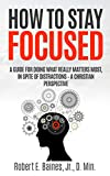 #10: How to Stay Focused: A Guide for Doing What Really Matters Most, In Spite of Distractions - A Christian Perspective