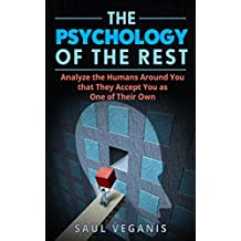 The Psychology of The Rest: Analyze the Humans Around You that They Accept You as One of Their Own (English Edition)