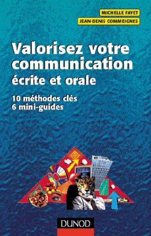 Valorisez votre communication écrite et orale: 10 méthodes clés , 6 mini-guides
