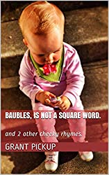 Baubles, is not a square word.: and 2 other cheeky rhymes. (English Edition)