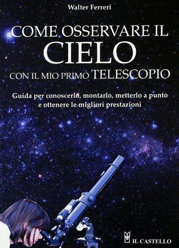 Come osservare il cielo il mio primo telescopio Astronomia